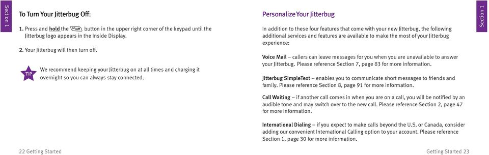 Personalize Your Jitterbug In addition to these four features that come with your new Jitterbug, the following additional services and features are available to make the most of your Jitterbug