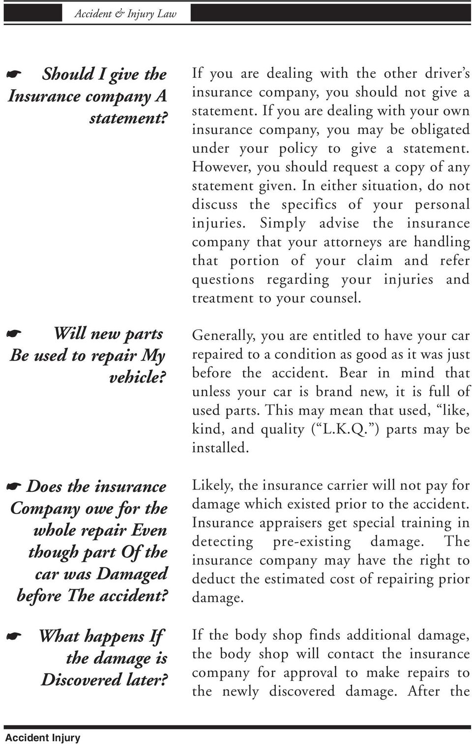 If you are dealing with the other driver s insurance company, you should not give a statement.