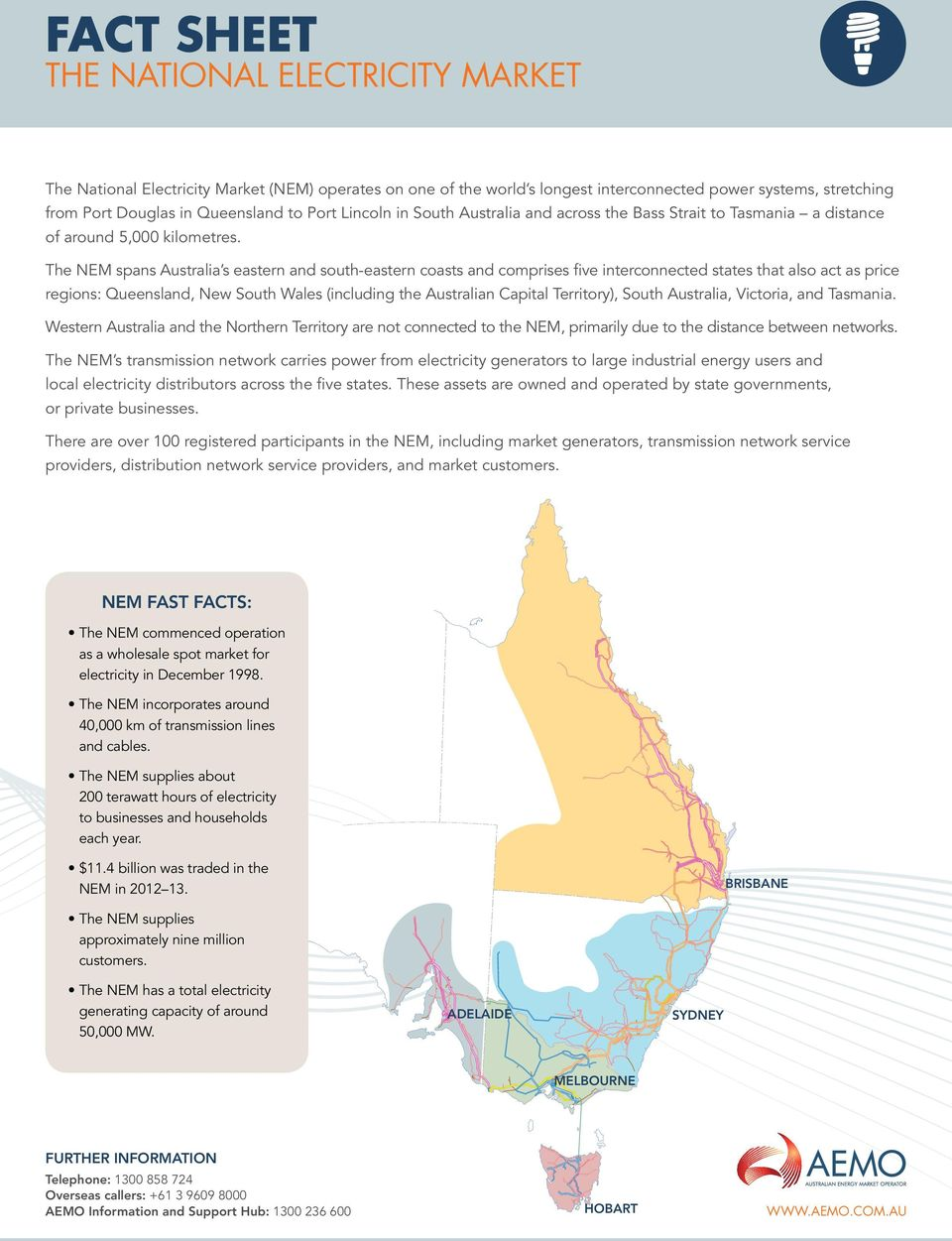 The NEM spans Australia s eastern and south-eastern coasts and comprises five interconnected states that also act as price regions: Queensland, New South Wales (including the Australian Capital