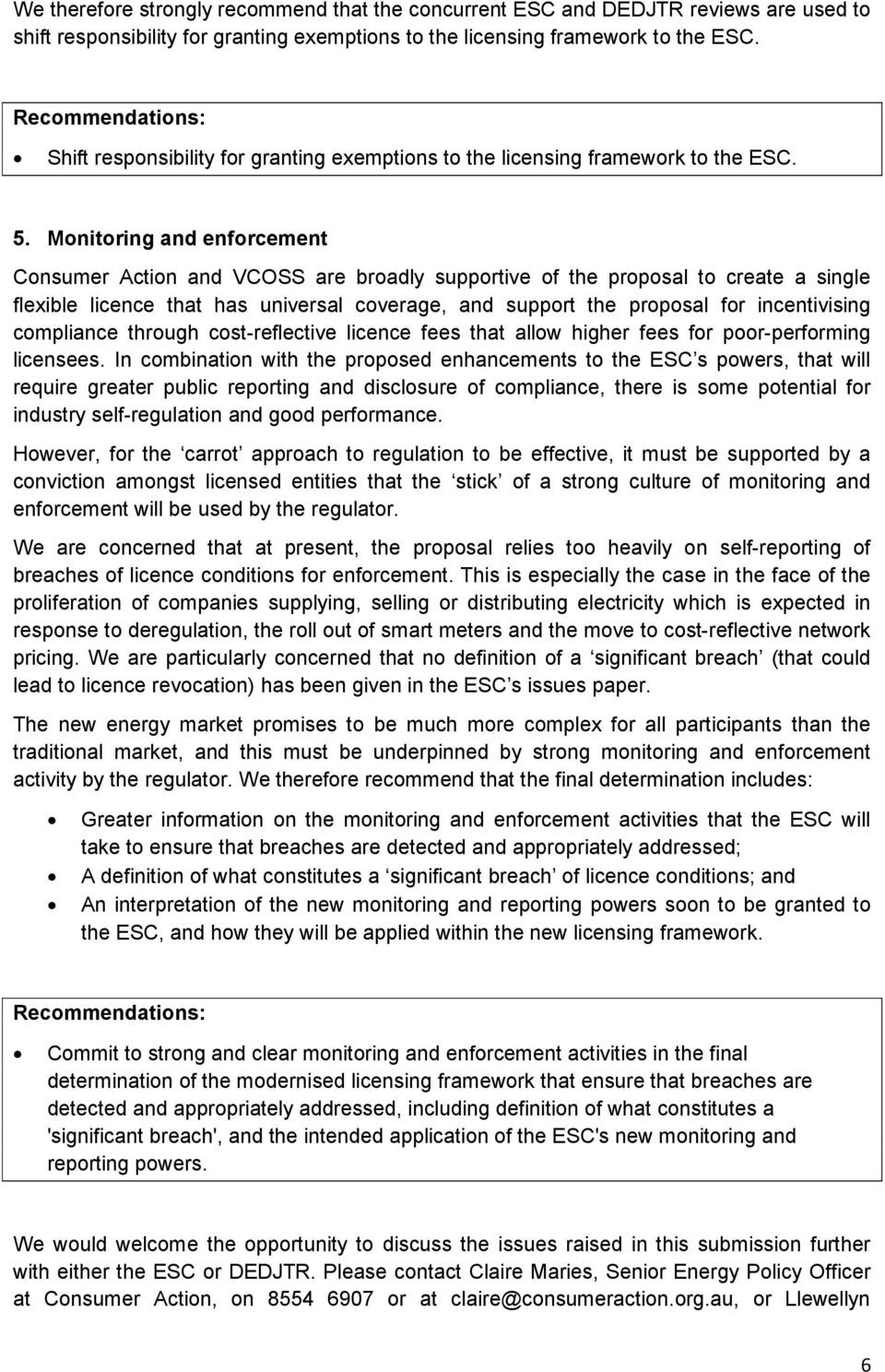 Monitoring and enforcement Consumer Action and VCOSS are broadly supportive of the proposal to create a single flexible licence that has universal coverage, and support the proposal for incentivising