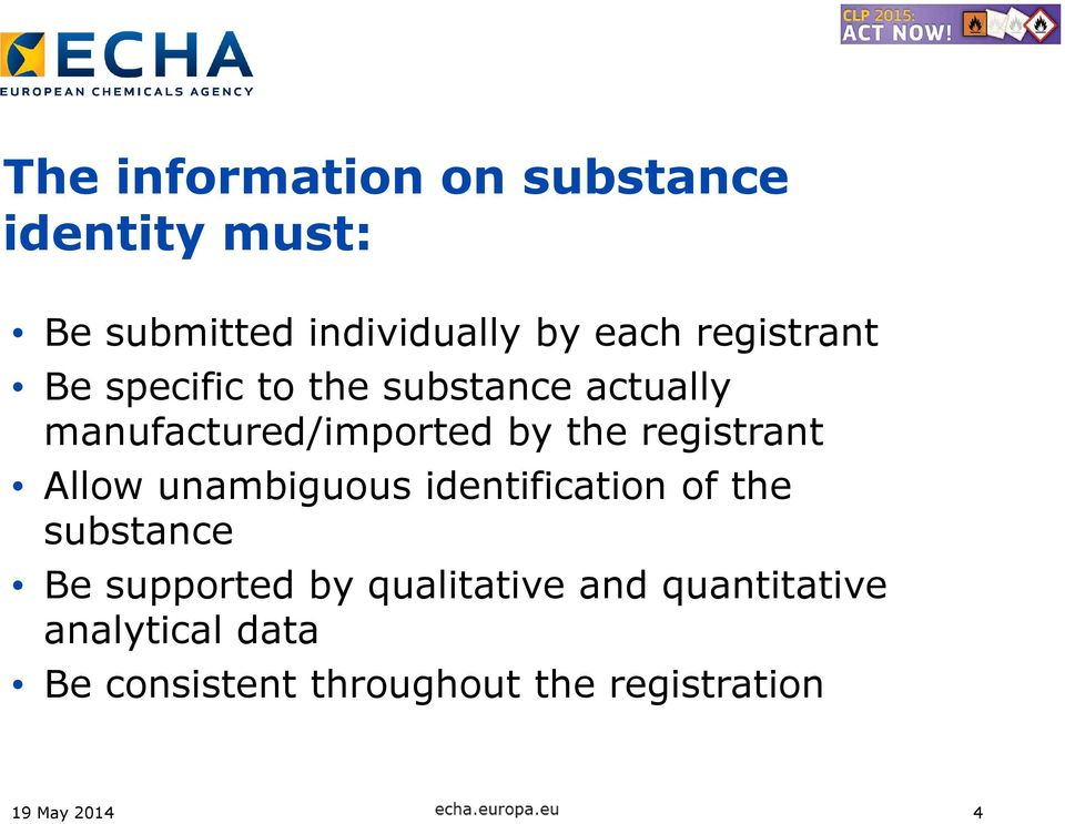 registrant Allow unambiguous identification of the substance Be supported by