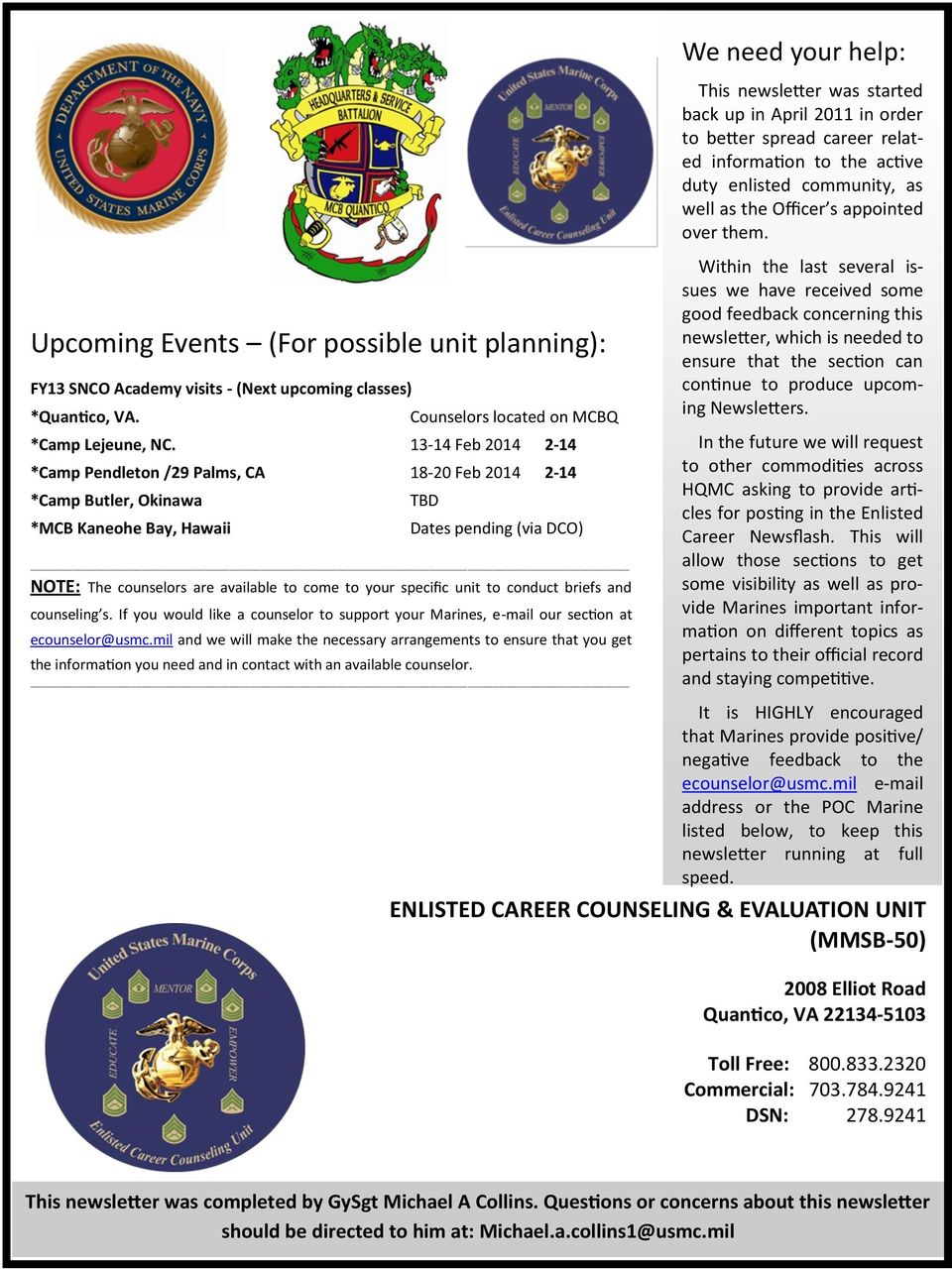 13-14 Feb 2014 2-14 *Camp Pendleton /29 Palms, CA 18-20 Feb 2014 2-14 *Camp Butler, Okinawa *MCB Kaneohe Bay, Hawaii TBD Dates pending (via DCO) NOTE: The counselors are available to come to your