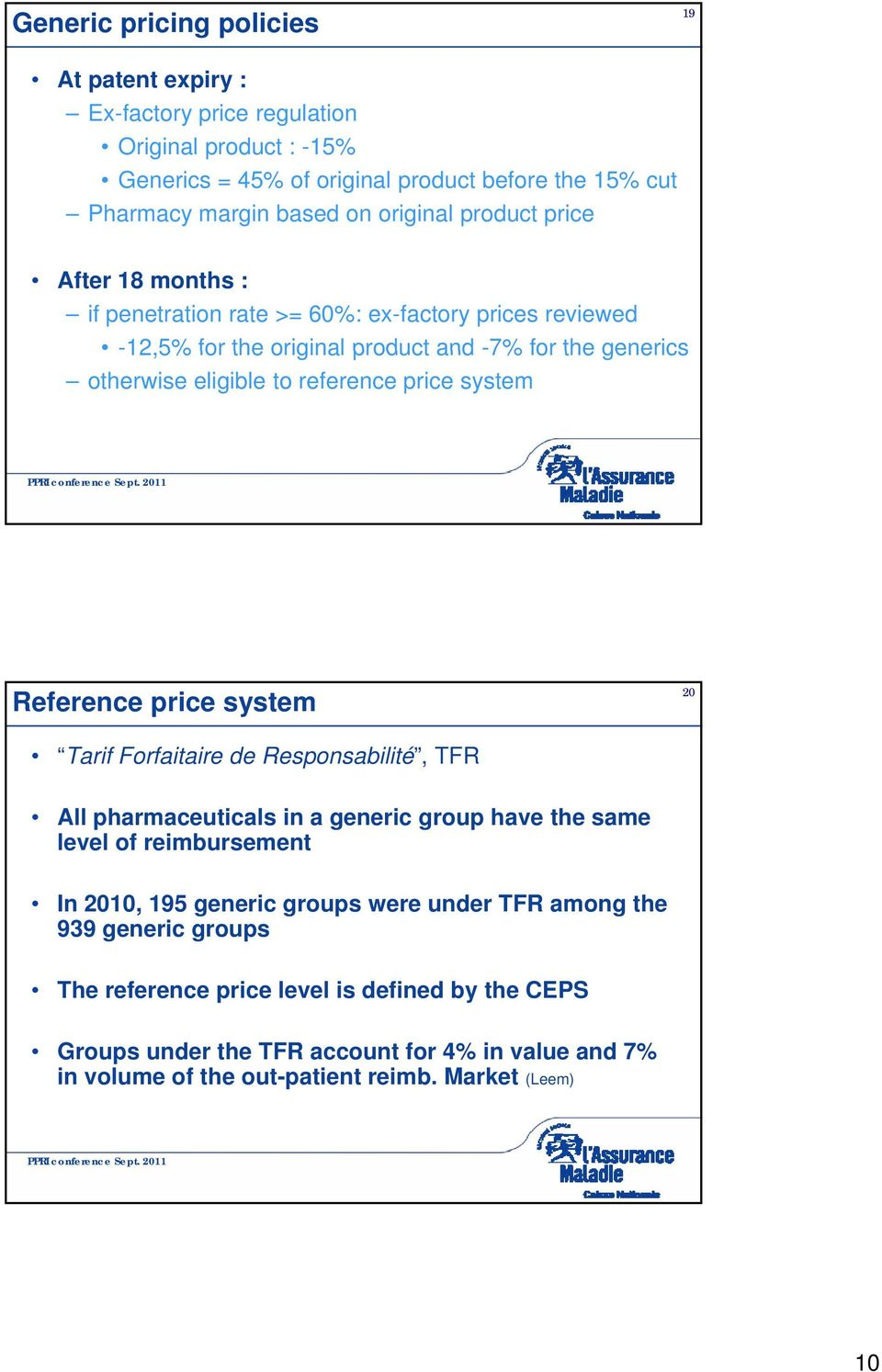 price system Reference price system 20 Tarif Forfaitaire de Responsabilité, TFR All pharmaceuticals in a generic group have the same level of reimbursement In 2010, 195 generic groups