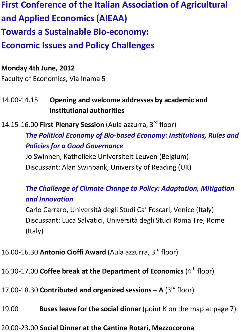 00 First Plenary Session (Aula azzurra, 3 rd floor) The Political Economy of Bio-based Economy: Institutions, Rules and Policies for a Good Governance Jo Swinnen, Katholieke Universiteit Leuven