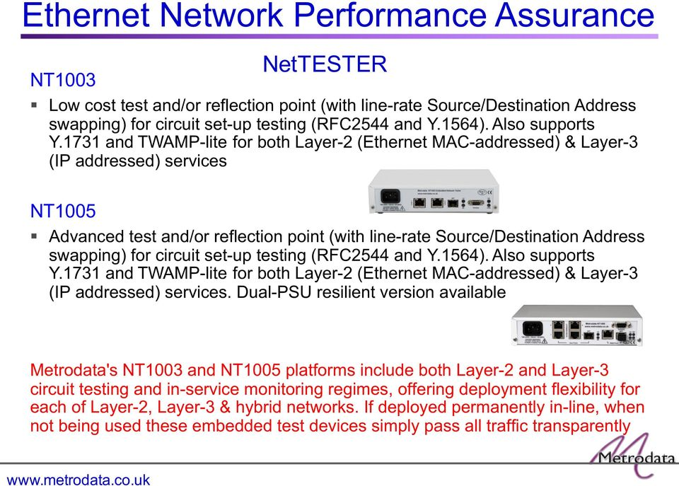 1731 and TWAMP-lite for both Layer-2 (Ethernet MAC-addressed) & Layer-3 (IP addressed) services NT1005 Advanced test and/or reflection point (with line-rate Source/Destination Address swapping) for