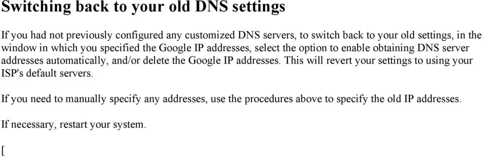automatically, and/or delete the Google IP addresses. This will revert your settings to using your ISP's default servers.