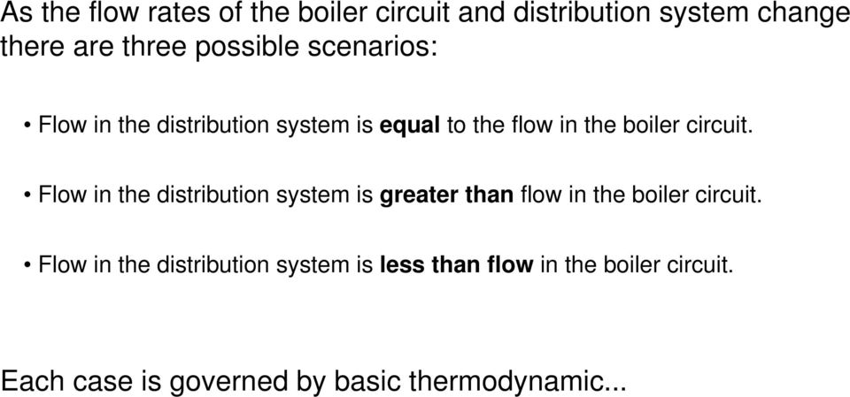 Flow in the distribution system is greater than flow in the boiler circuit.