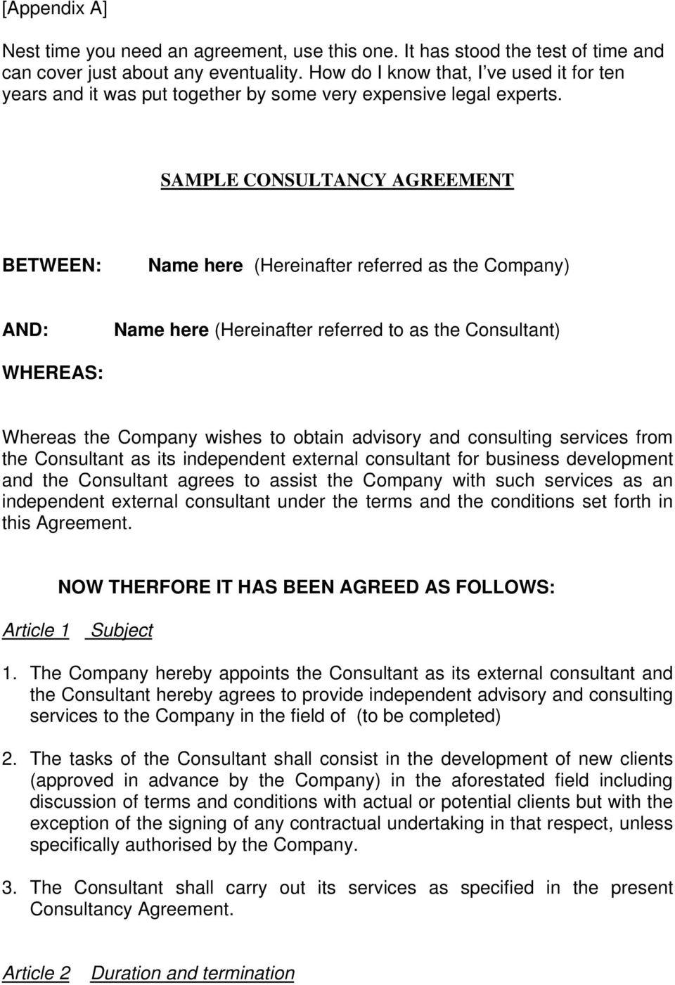 SAMPLE CONSULTANCY AGREEMENT BETWEEN: Name here (Hereinafter referred as the Company) AND: Name here (Hereinafter referred to as the Consultant) WHEREAS: Whereas the Company wishes to obtain advisory