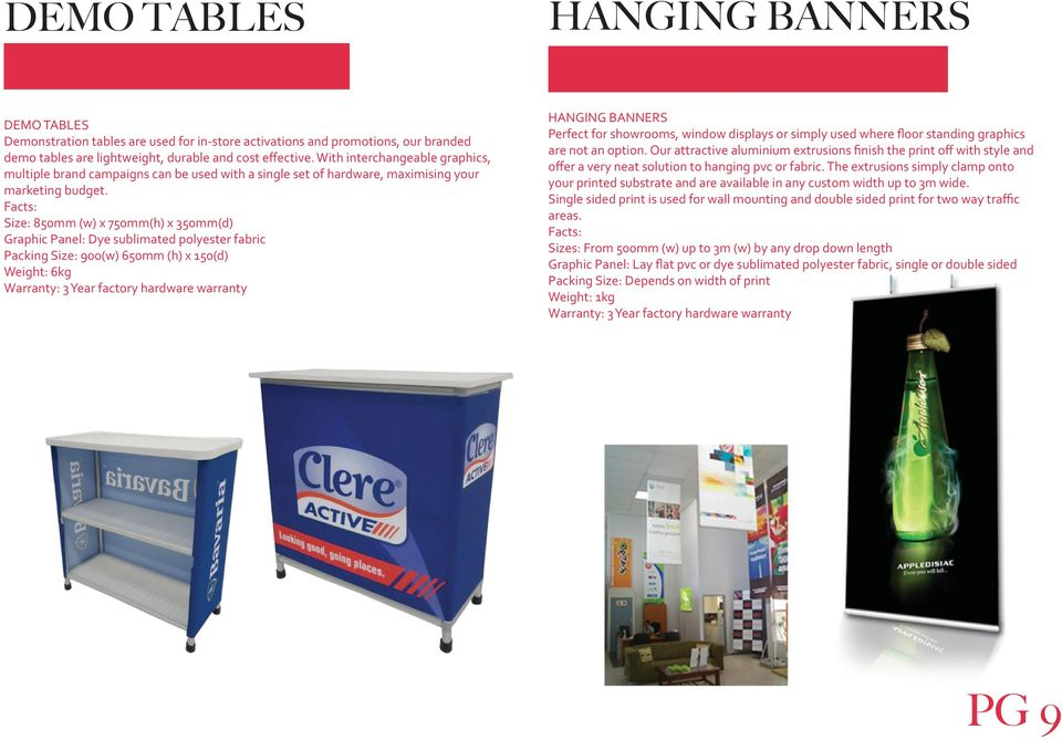 Size: 850mm (w) x 750mm(h) x 350mm(d) Graphic Panel: Dye sublimated polyester fabric Packing Size: 900(w) 650mm (h) x 150(d) Weight: 6kg HANGING BANNERS Perfect for showrooms, window displays or