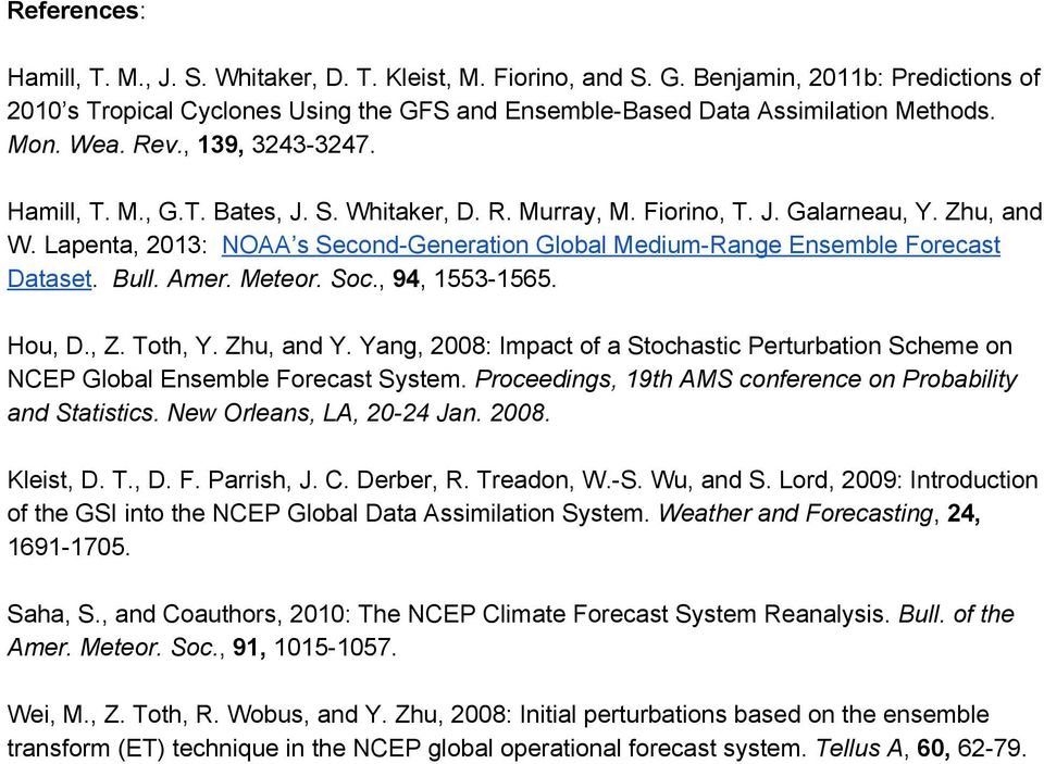 Lapenta, 2013: NOAA s Second Generation Global Medium Range Ensemble Forecast Dataset. Bull. Amer. Meteor. Soc., 94, 1553 1565. Hou, D., Z. Toth, Y. Zhu, and Y.