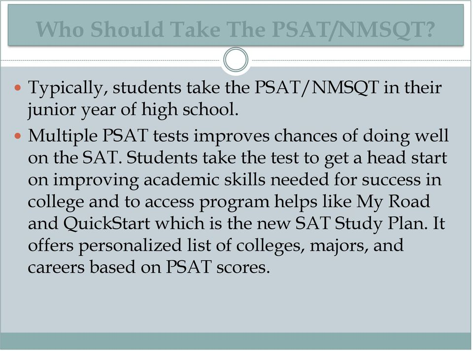 Students take the test to get a head start on improving academic skills needed for success in college and to