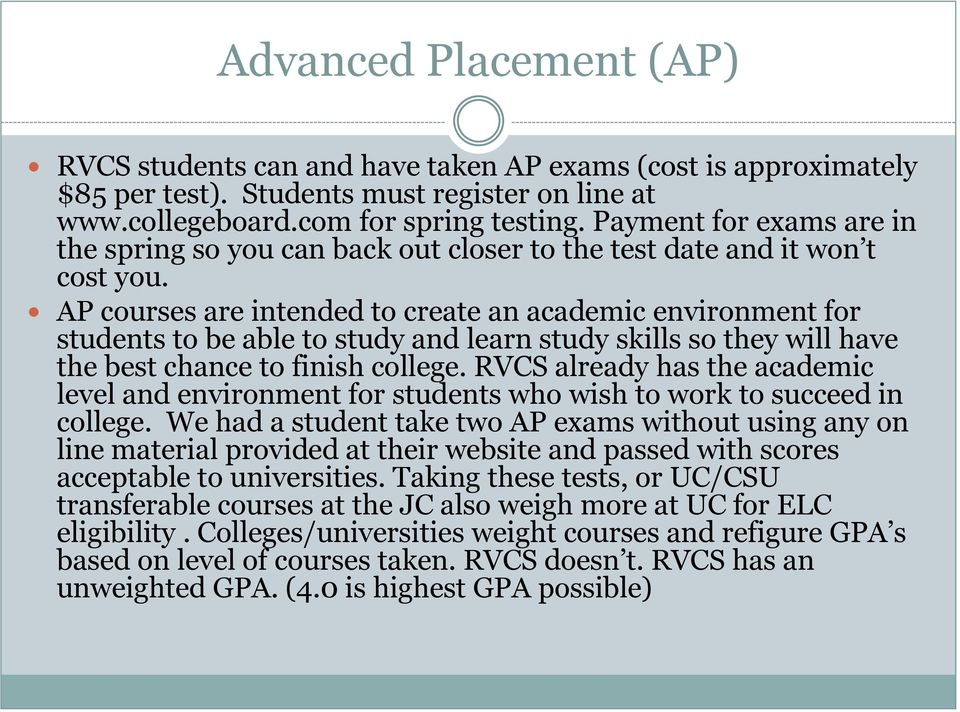 AP courses are intended to create an academic environment for students to be able to study and learn study skills so they will have the best chance to finish college.