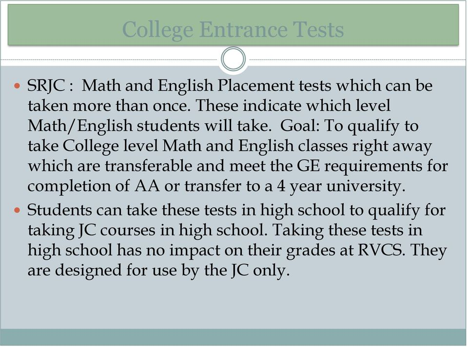 Goal: To qualify to take College level Math and English classes right away which are transferable and meet the GE requirements for