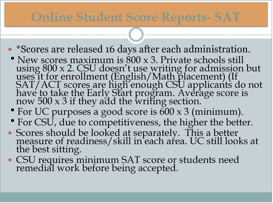 program. Average score is now 500 x 3 if they add the writing section. hfor UC purposes a good score is 600 x 3 (minimum). hfor CSU, due to competitiveness, the higher the better.