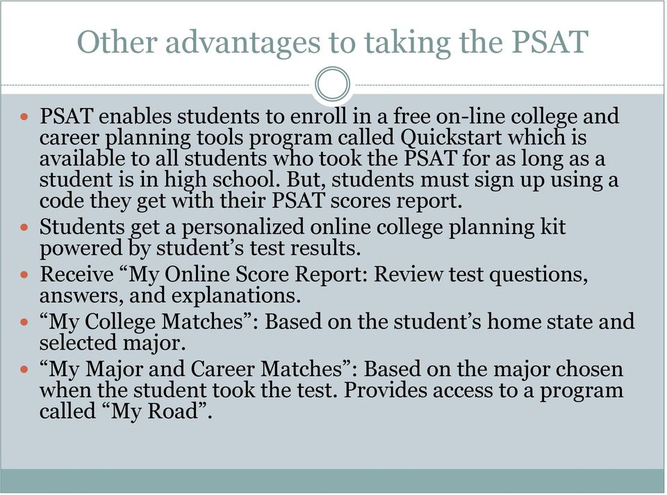 Students get a personalized online college planning kit powered by student s test results. Receive My Online Score Report: Review test questions, answers, and explanations.