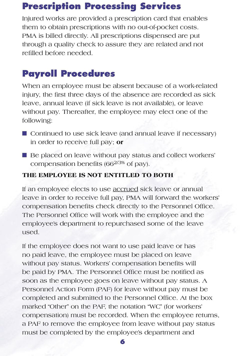 Payroll Procedures When an employee must be absent because of a work-related injury, the first three days of the absence are recorded as sick leave, annual leave (if sick leave is not available), or