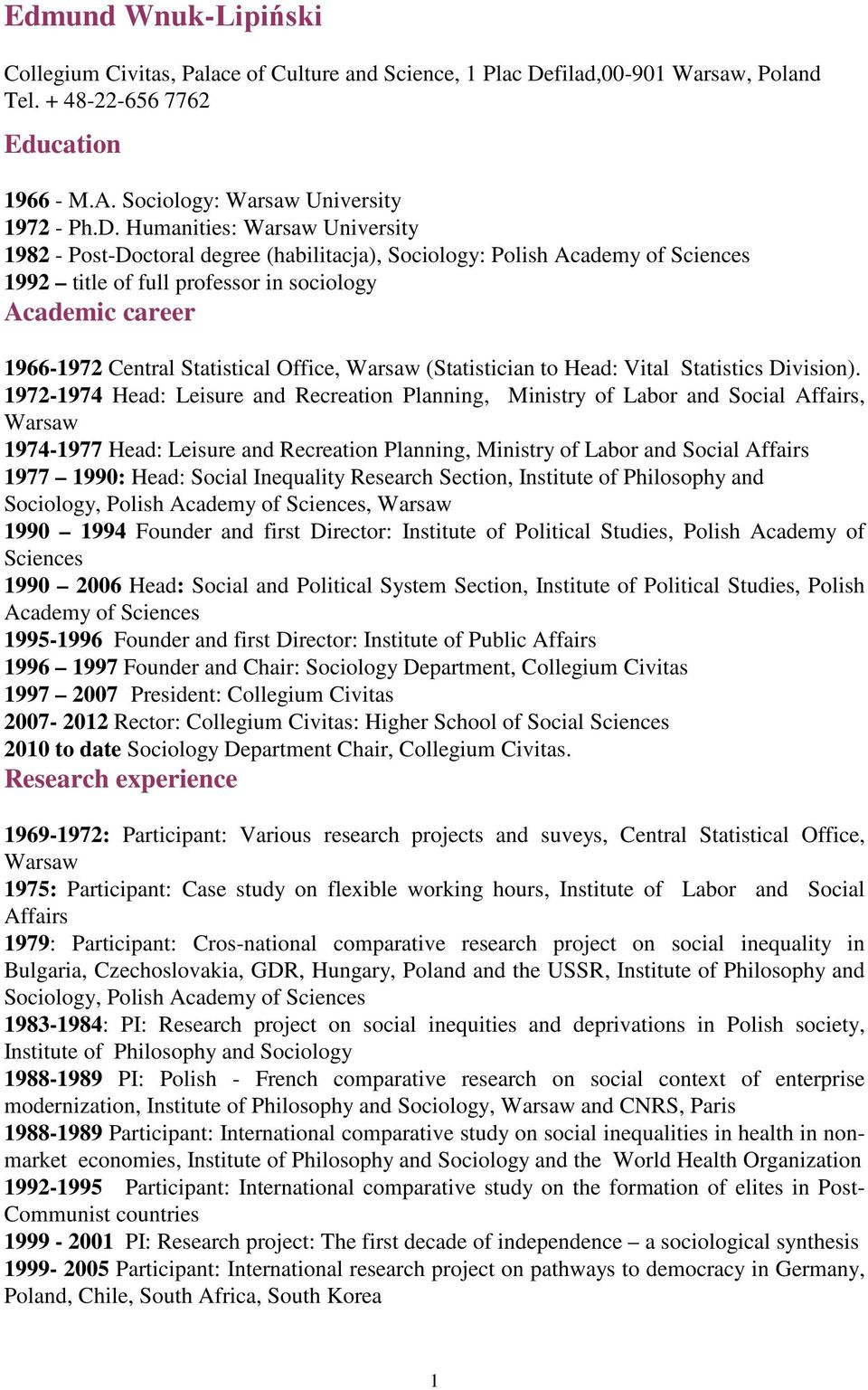 Humanities: Warsaw University 1982 - Post-Doctoral degree (habilitacja), Sociology: Polish Academy of Sciences 1992 title of full professor in sociology Academic career 1966-1972 Central Statistical