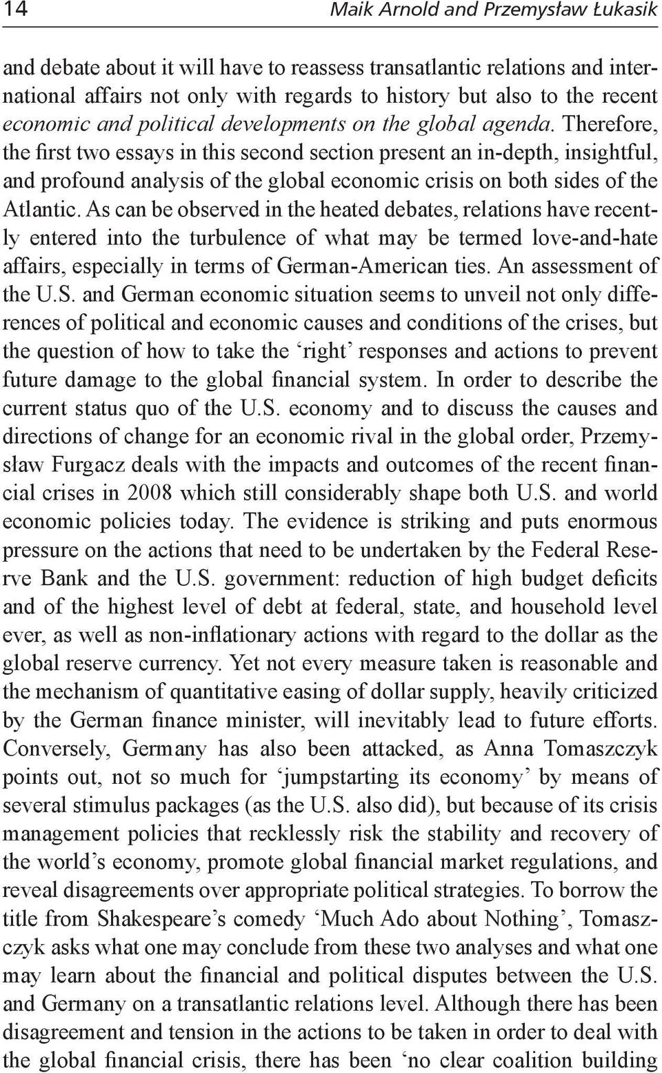Therefore, the first two essays in this second section present an in-depth, insightful, and profound analysis of the global economic crisis on both sides of the Atlantic.
