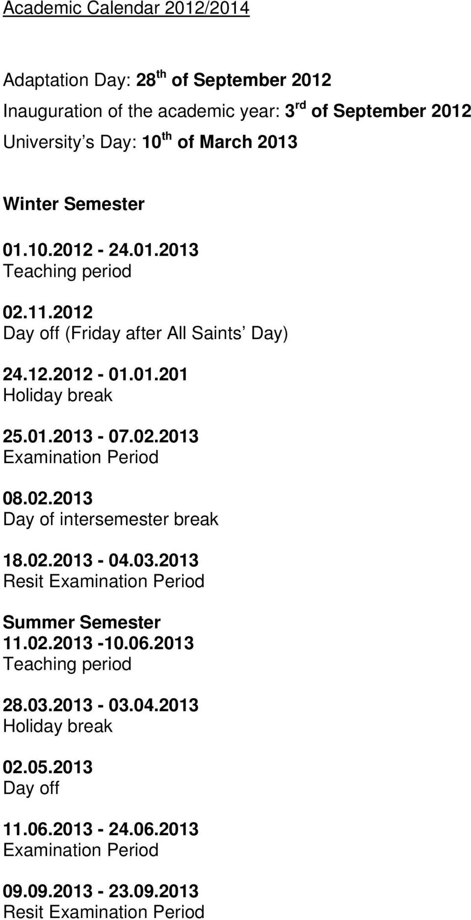 02.2013 Examination Period 08.02.2013 Day of intersemester break 18.02.2013-04.03.2013 Resit Examination Period Summer Semester 11.02.2013-10.06.