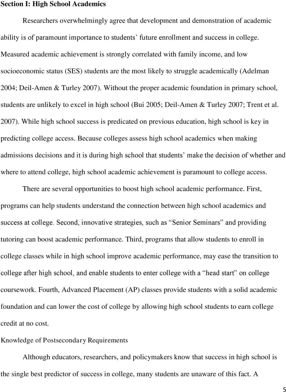 Measured academic achievement is strongly correlated with family income, and low socioeconomic status (SES) students are the most likely to struggle academically (Adelman 2004; Deil-Amen & Turley