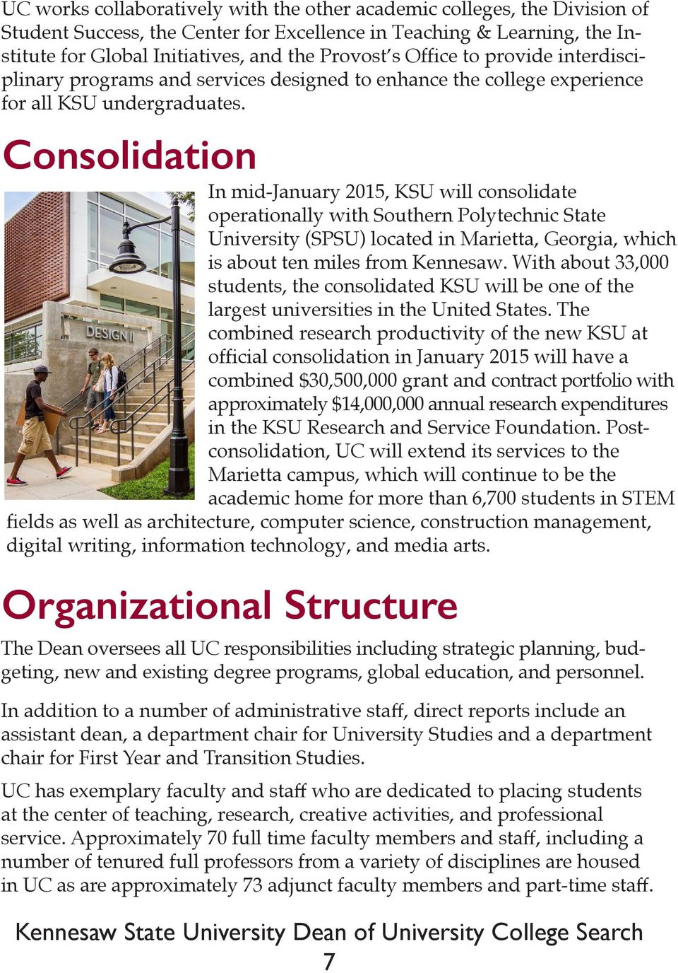 Consolidation In mid-january 2015, KSU will consolidate operationally with Southern Polytechnic State University (SPSU) located in Marietta, Georgia, which is about ten miles from Kennesaw.