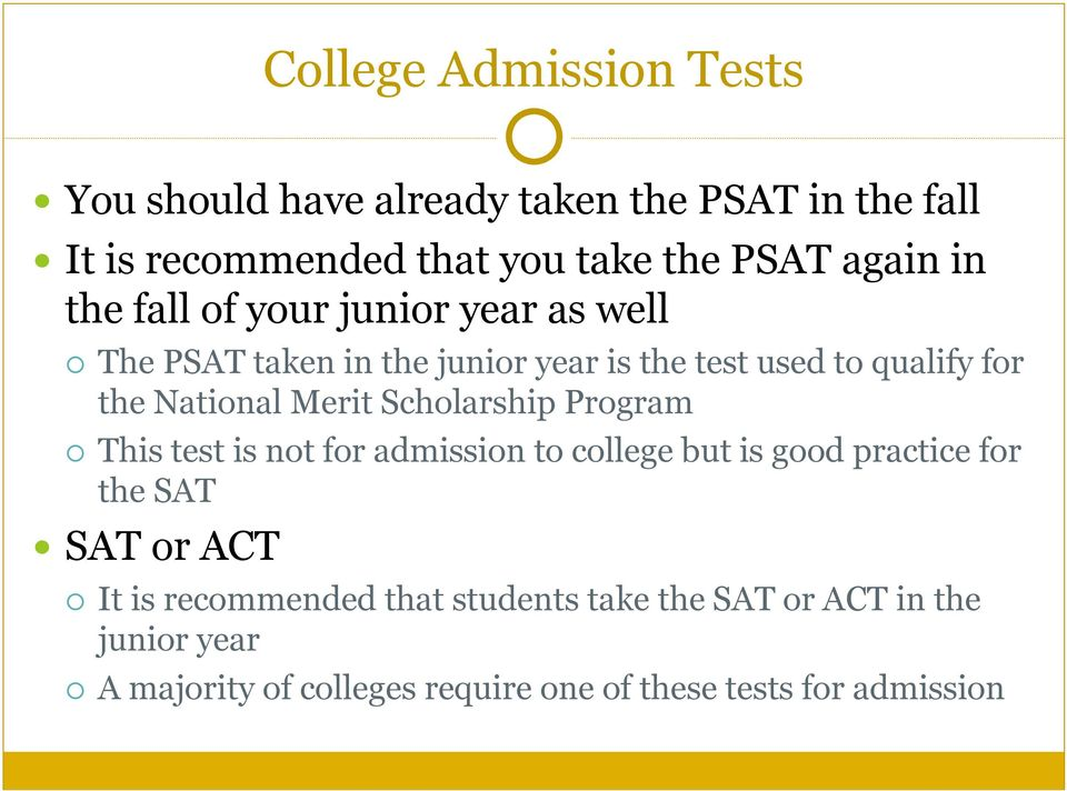 Merit Scholarship Program This test is not for admission to college but is good practice for the SAT SAT or ACT It is
