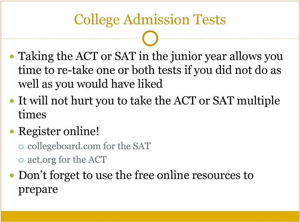 not hurt you to take the ACT or SAT multiple times Register online! collegeboard.