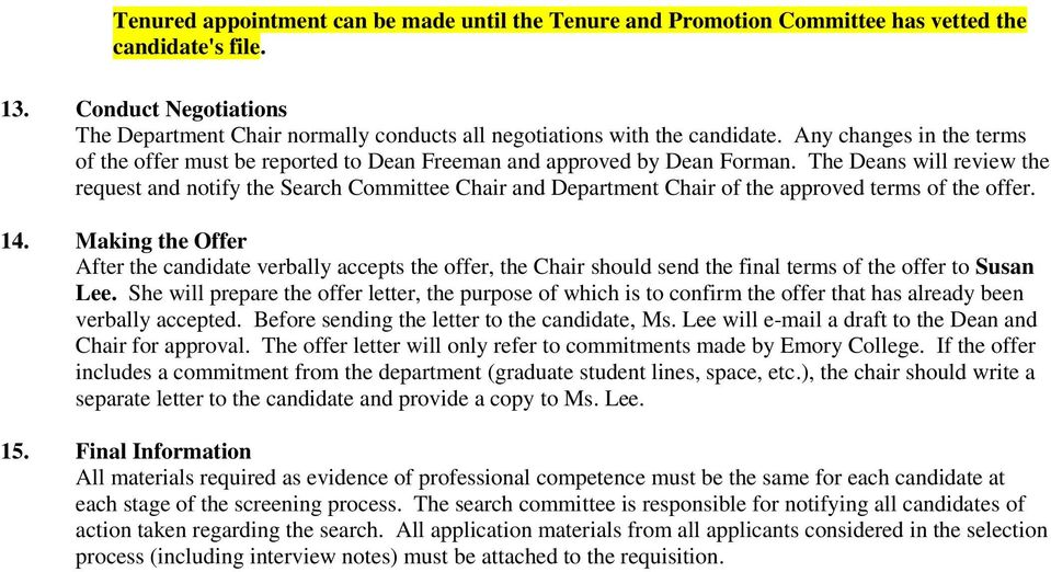 The Deans will review the request and notify the Search Committee Chair and Department Chair of the approved terms of the offer. 14.