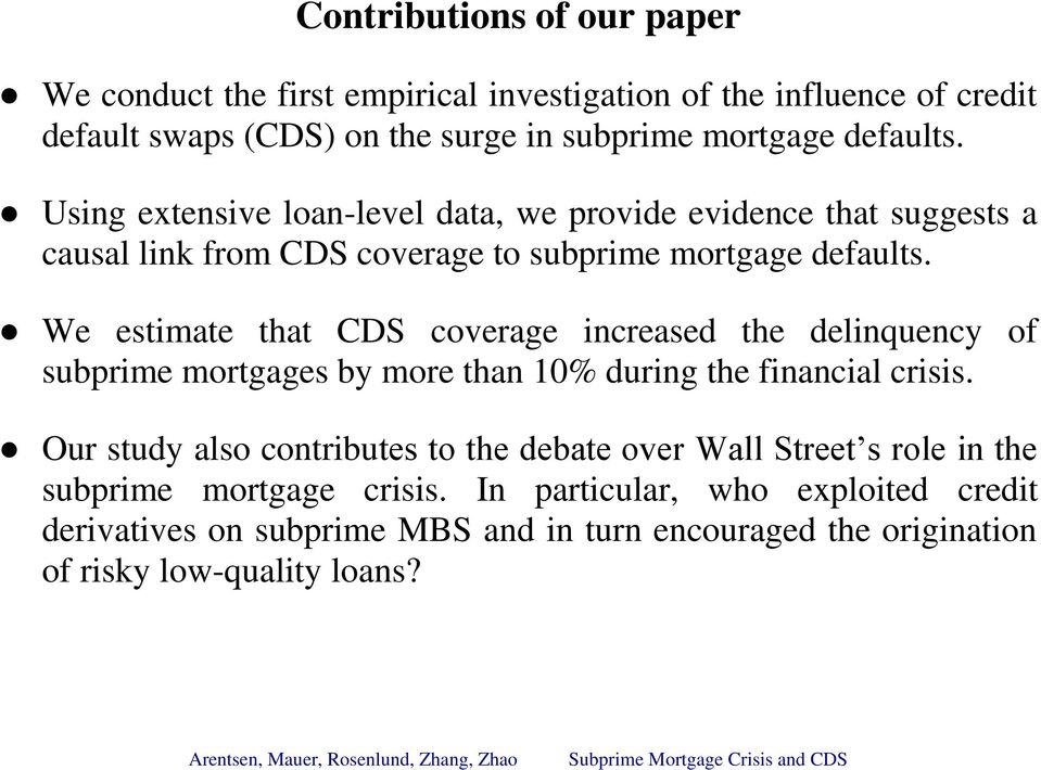 We estimate that CDS coverage increased the delinquency of subprime mortgages by more than 10% during the financial crisis.