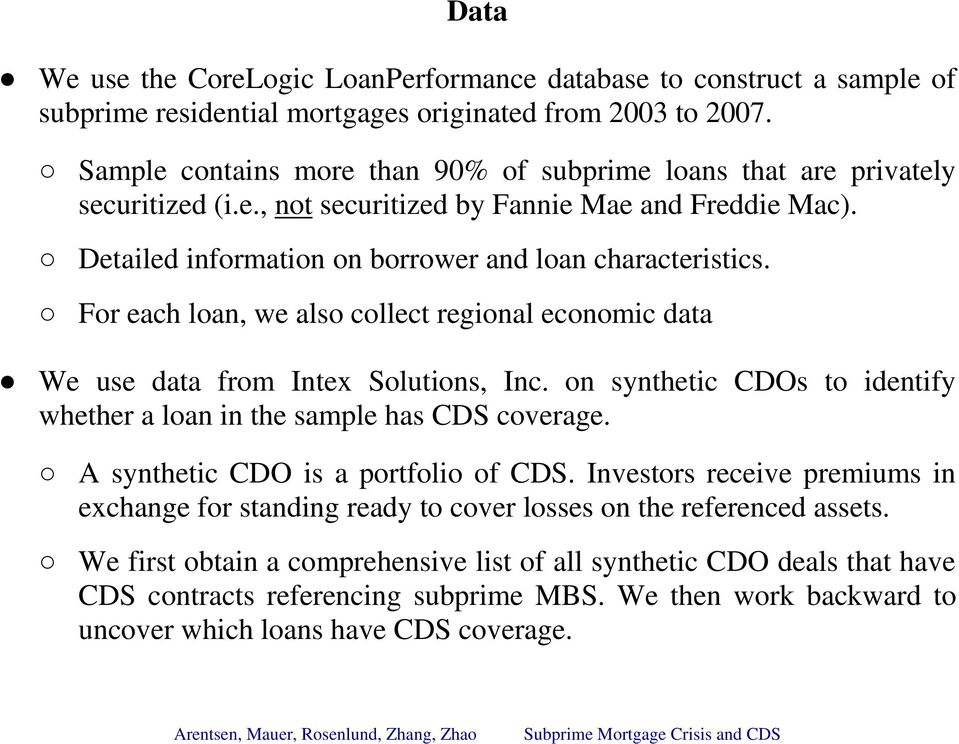 For each loan, we also collect regional economic data We use data from Intex Solutions, Inc. on synthetic CDOs to identify whether a loan in the sample has CDS coverage.