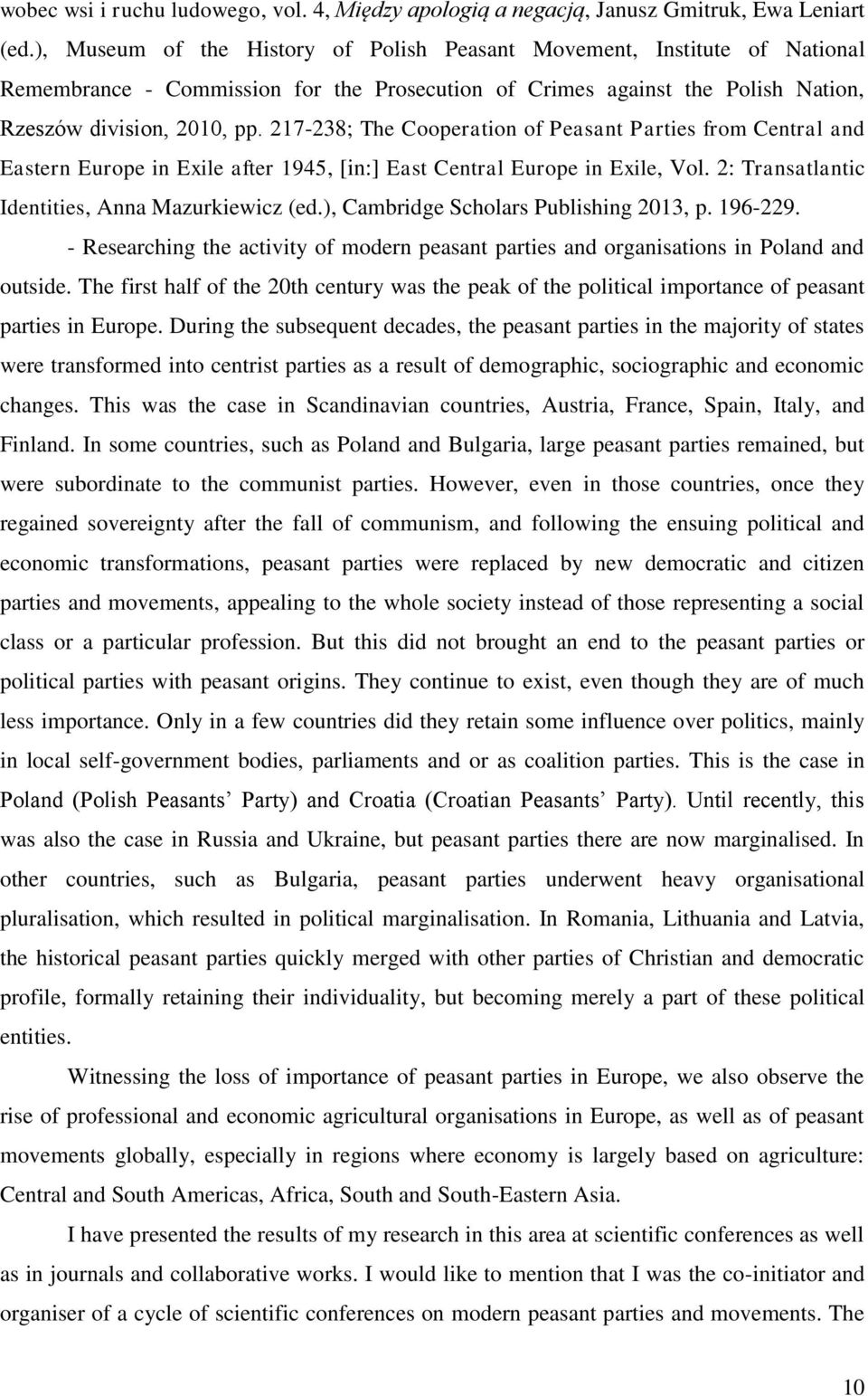217-238; The Cooperation of Peasant Parties from Central and Eastern Europe in Exile after 1945, [in:] East Central Europe in Exile, Vol. 2: Transatlantic Identities, Anna Mazurkiewicz (ed.