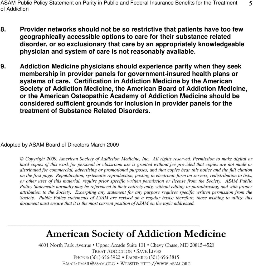 Addiction Medicine physicians should experience parity when they seek membership in provider panels for government-insured health plans or systems of care.