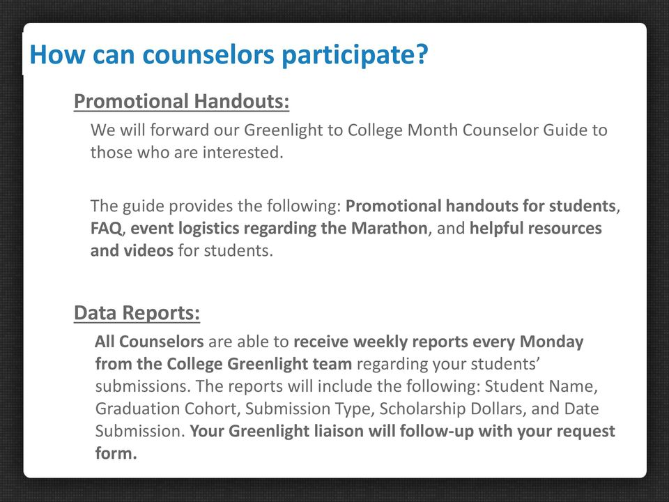 Data Reports: All Counselors are able to receive weekly reports every Monday from the College Greenlight team regarding your students submissions.