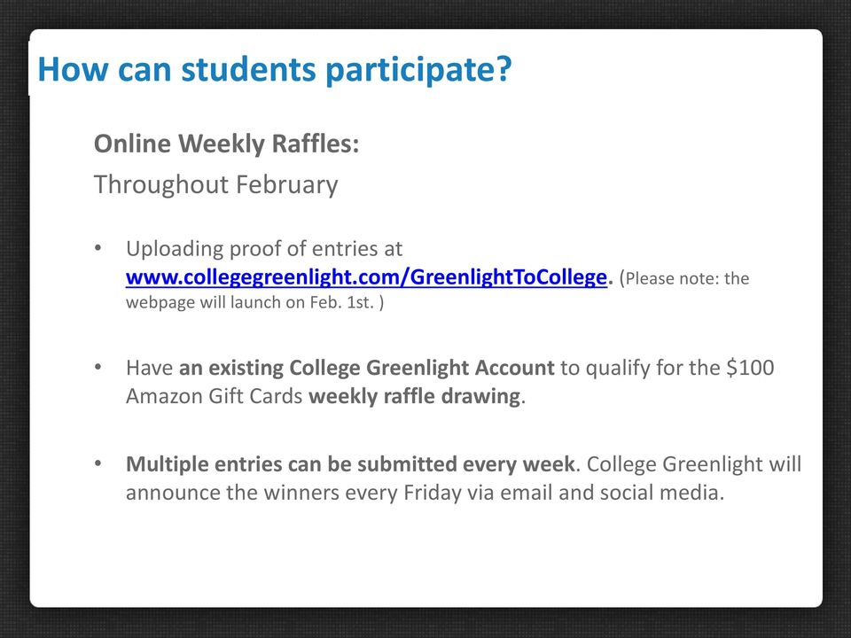 ) Have an existing College Greenlight Account to qualify for the $100 Amazon Gift Cards weekly raffle drawing.
