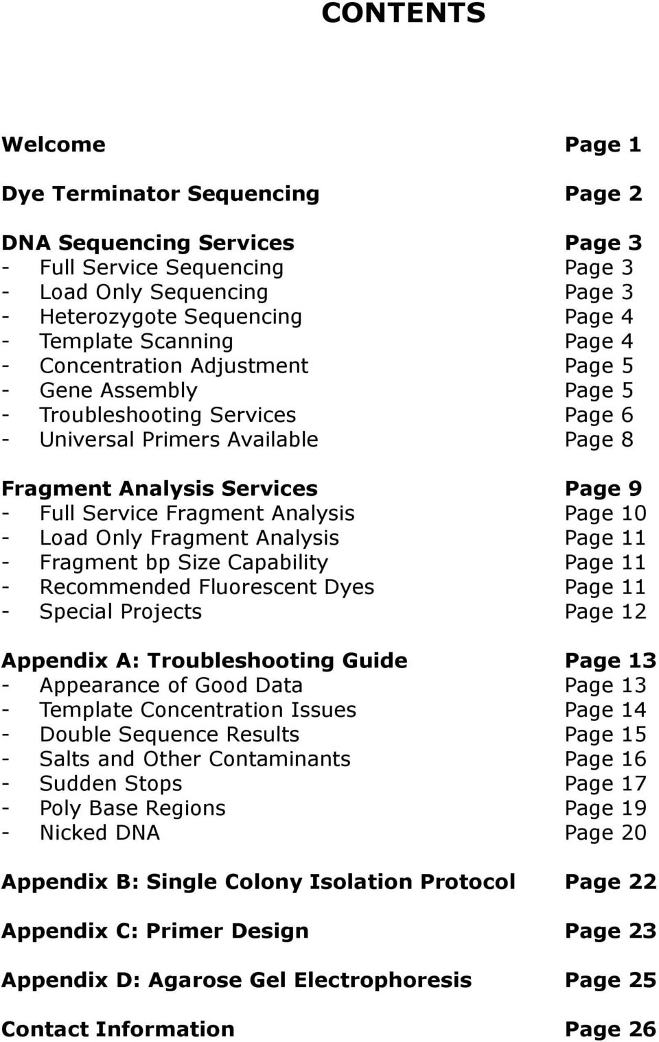 Fluorescent Dyes - Special Projects Appendix A: Troubleshooting Guide - Appearance of Good Data - Template Concentration Issues - Double Sequence Results - Salts and Other Contaminants - Sudden Stops
