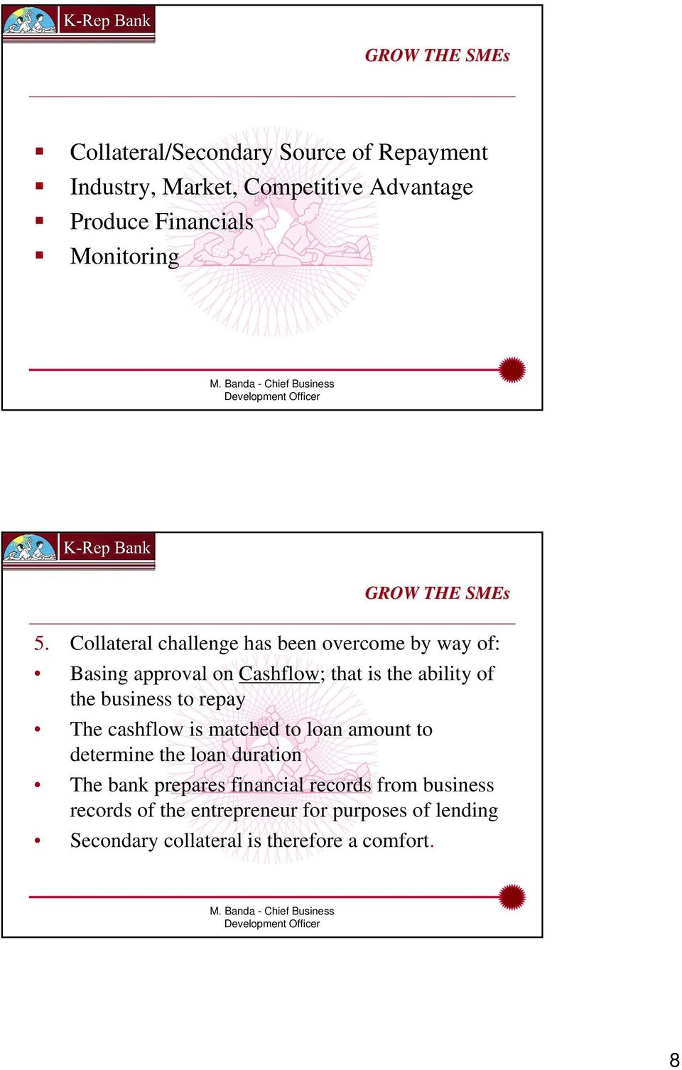 Collateral challenge has been overcome by way of: Basing approval on Cashflow; that is the ability of the business to