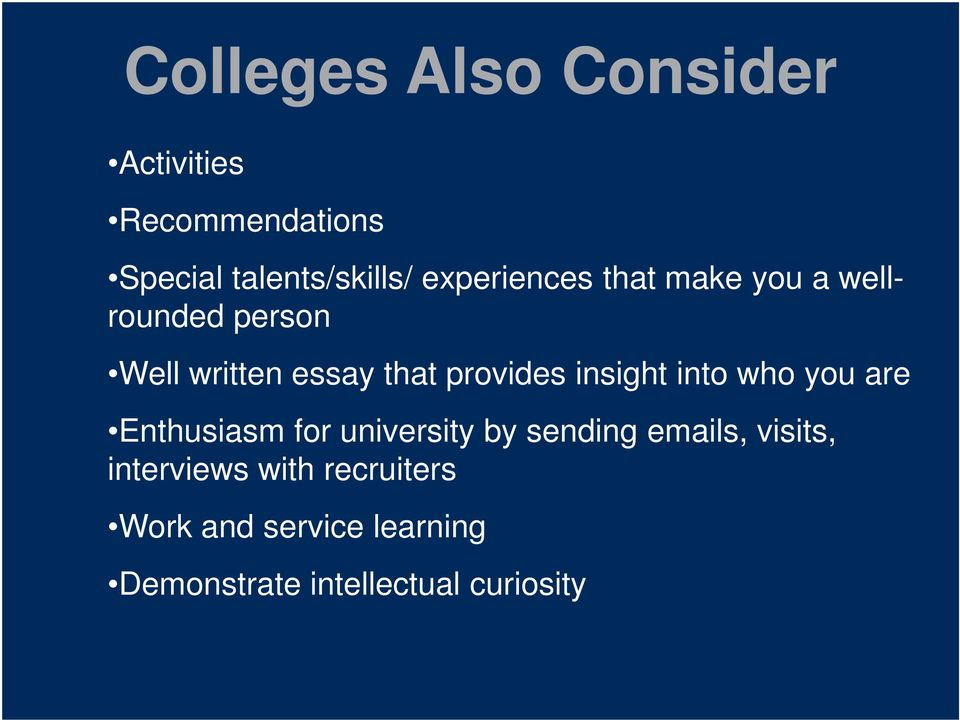 insight into who you are Enthusiasm for university by sending emails, visits,
