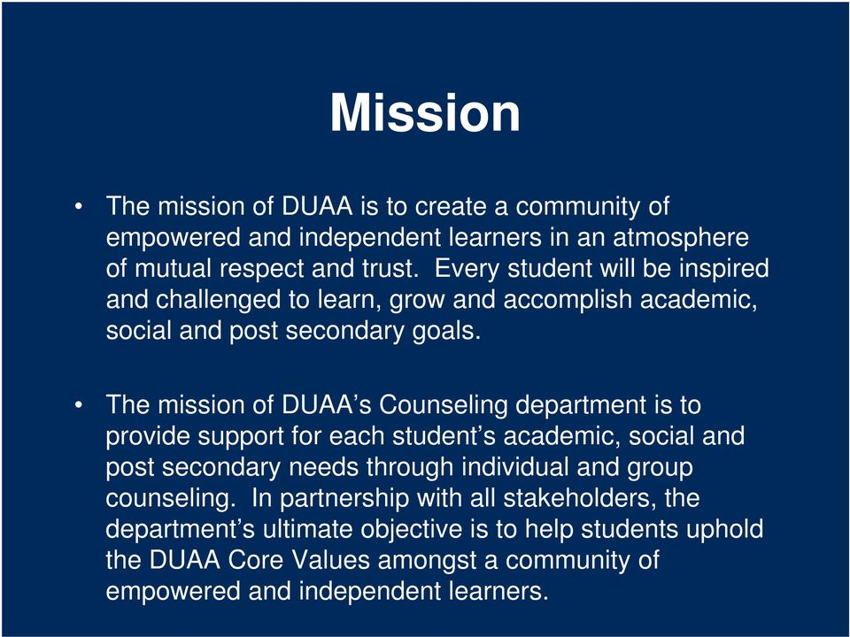 The mission of DUAA s Counseling department is to provide support for each student s academic, social and post secondary needs through individual and