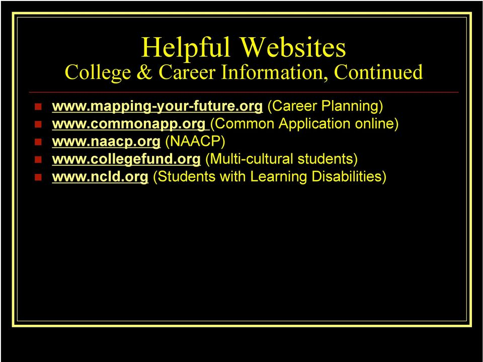 org (Common Application online) www.naacp.org (NAACP) www.