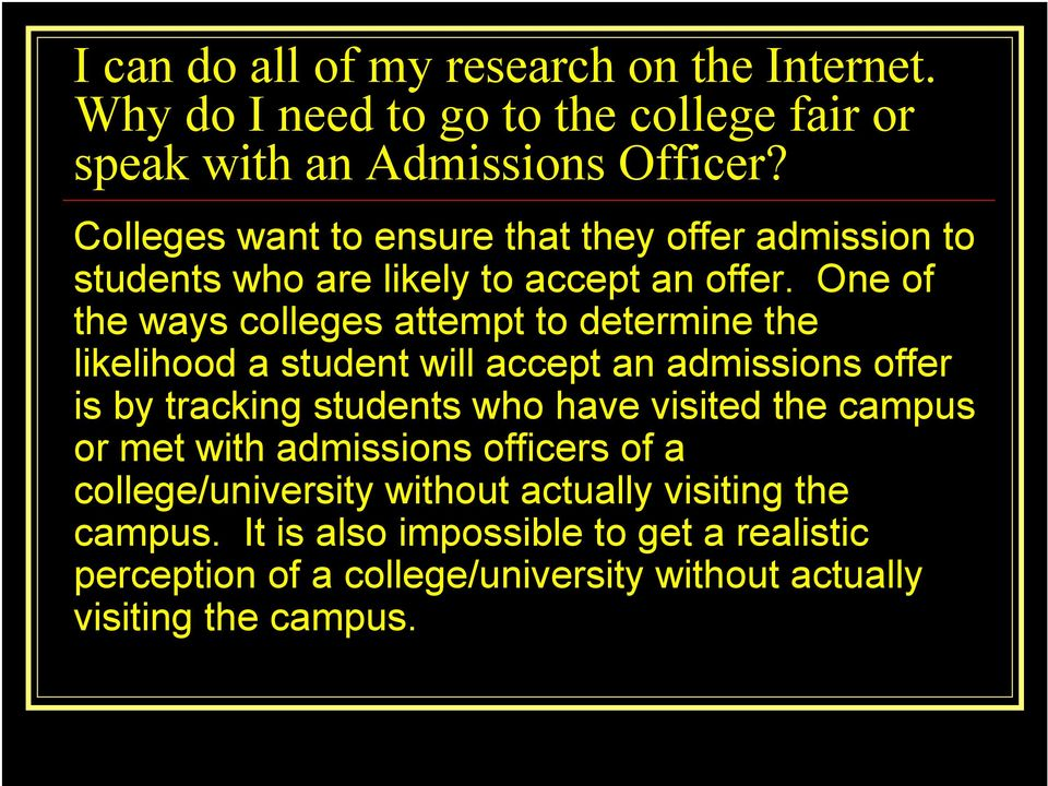 One of the ways colleges attempt to determine the likelihood a student will accept an admissions offer is by tracking students who have visited