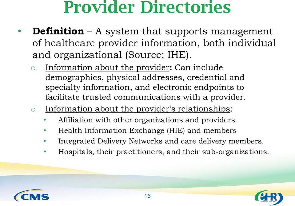 facilitate trusted communications with a provider. Information about the provider s relationships: Affiliation with other organizations and providers.