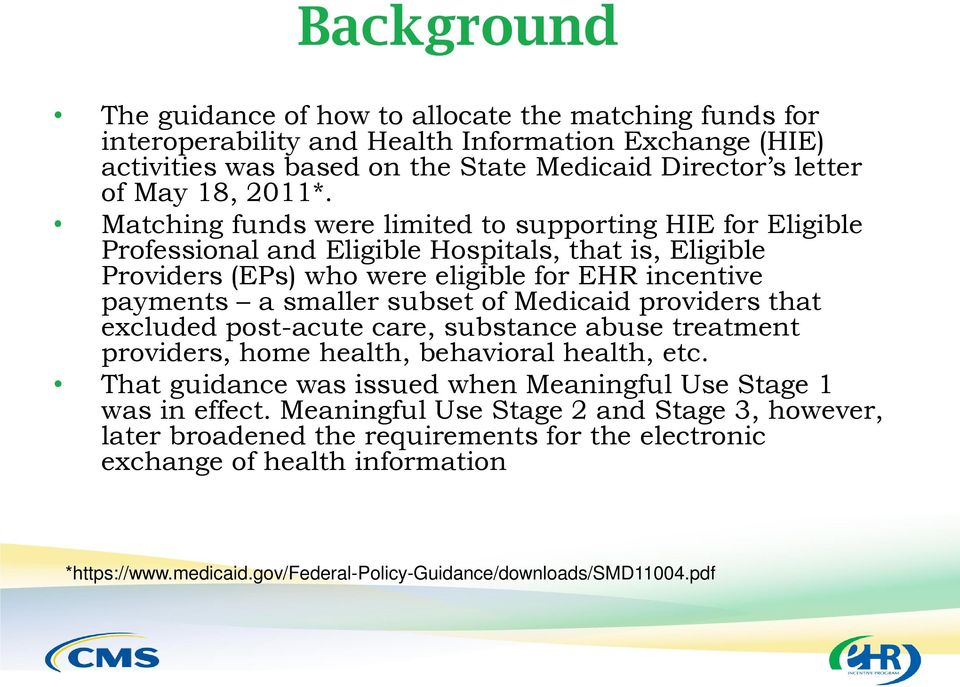 Matching funds were limited to supporting HIE for Eligible Professional and Eligible Hospitals, that is, Eligible Providers (EPs) who were eligible for EHR incentive payments a smaller subset of