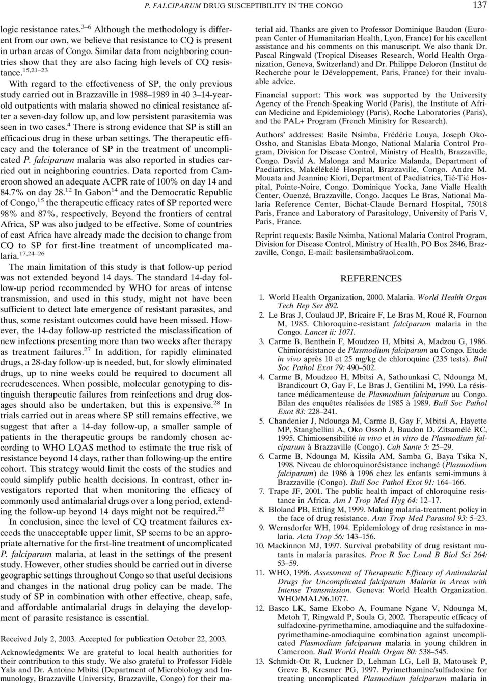 15,21 23 With regard to the effectiveness of, the only previous study carried out in Brazzaville in 1988 1989 in 40 3 14-yearold outpatients with malaria showed no clinical resistance after a