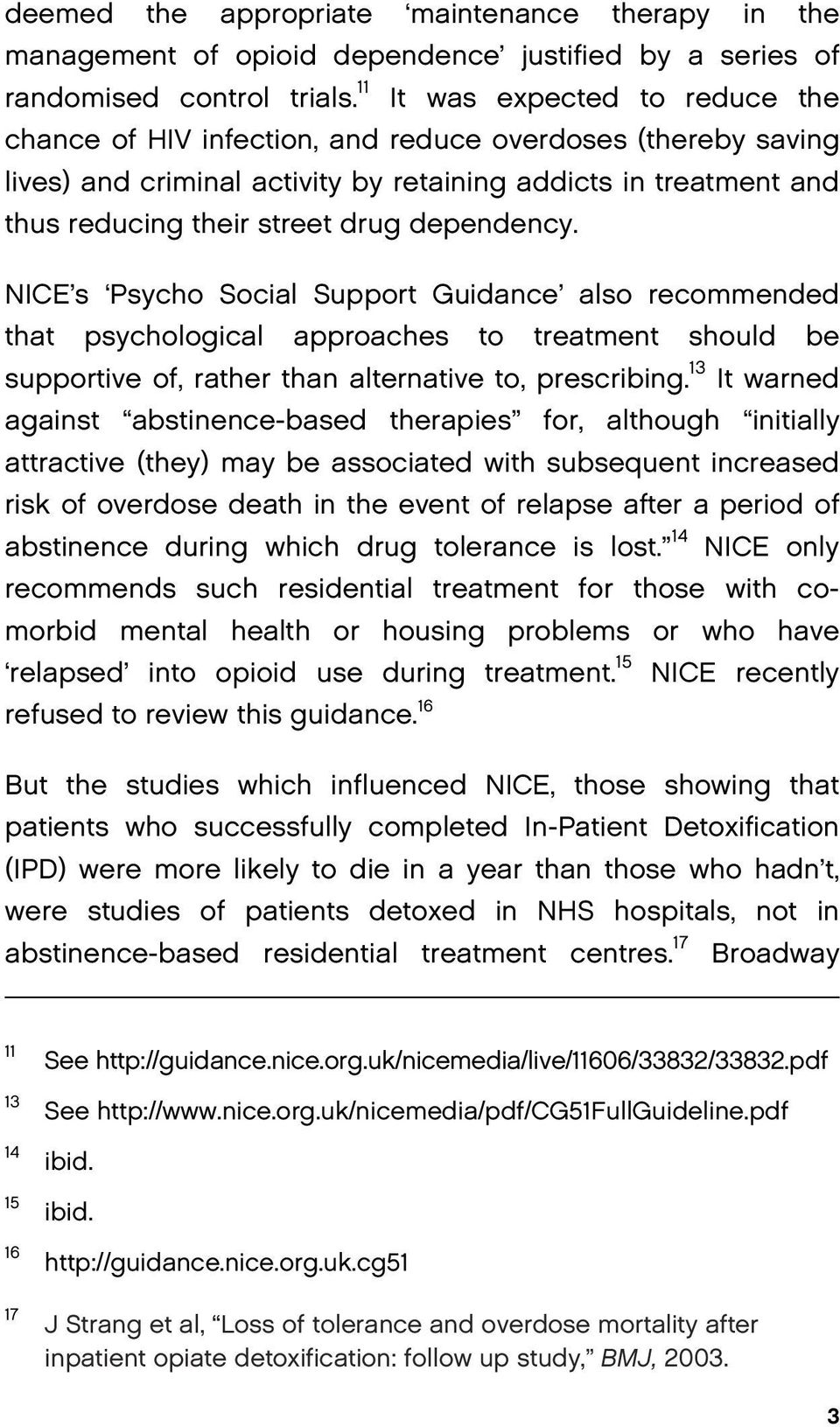 dependency. NICE s Psycho Social Support Guidance also recommended that psychological approaches to treatment should be supportive of, rather than alternative to, prescribing.