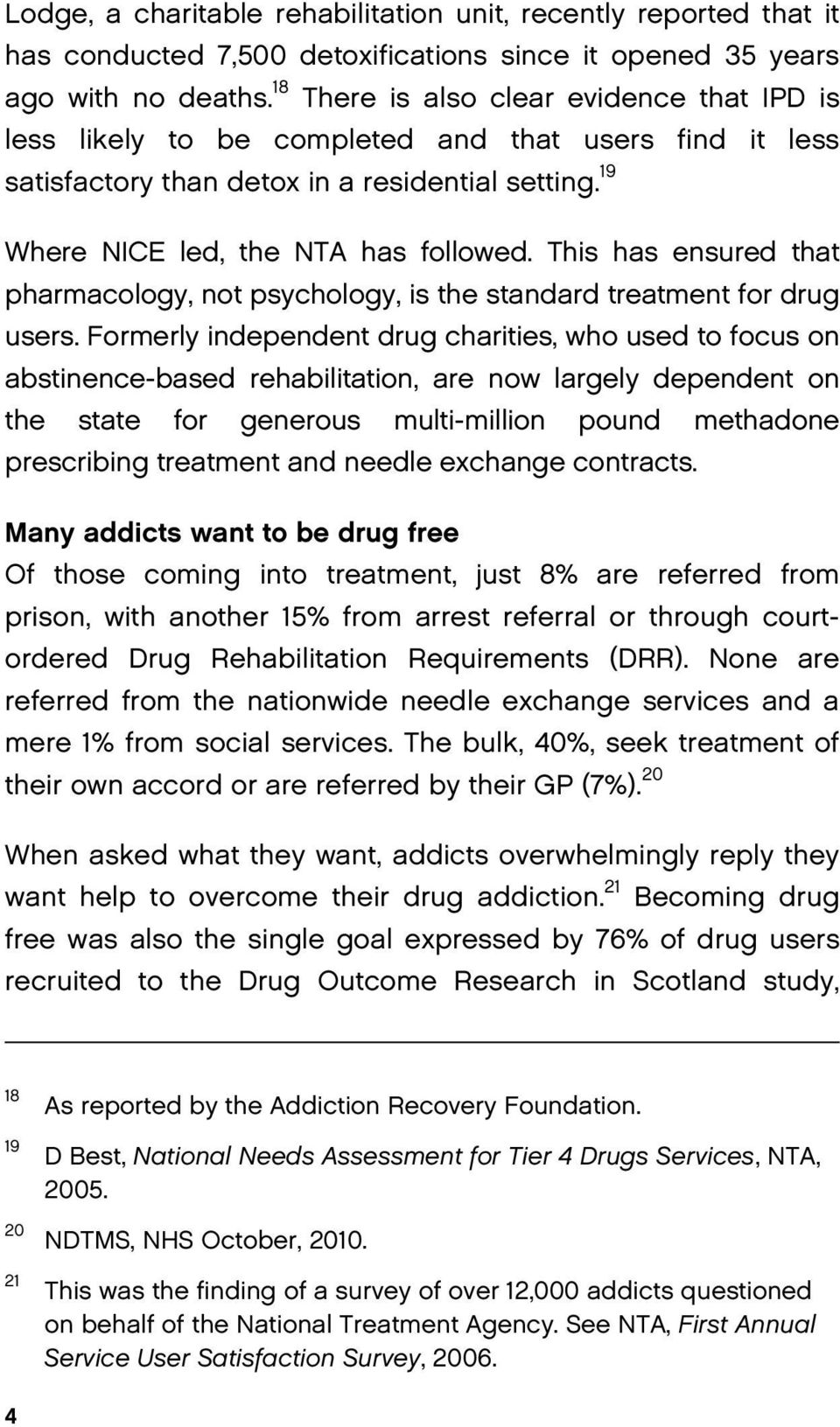 This has ensured that pharmacology, not psychology, is the standard treatment for drug users.