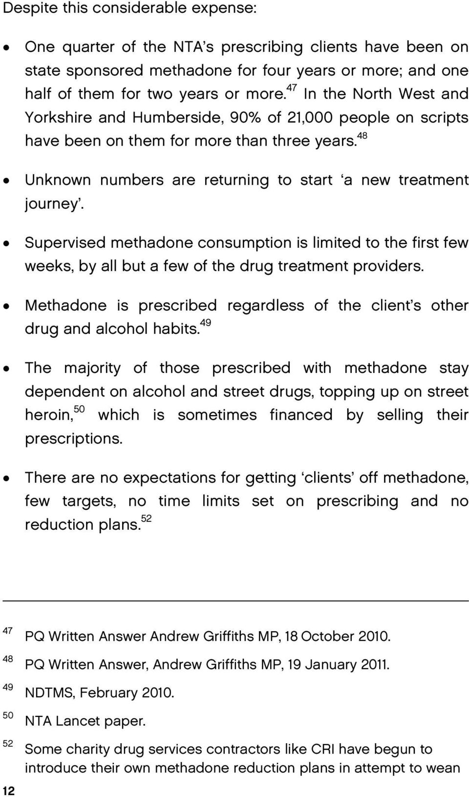 Supervised methadone consumption is limited to the first few weeks, by all but a few of the drug treatment providers. Methadone is prescribed regardless of the client s other drug and alcohol habits.