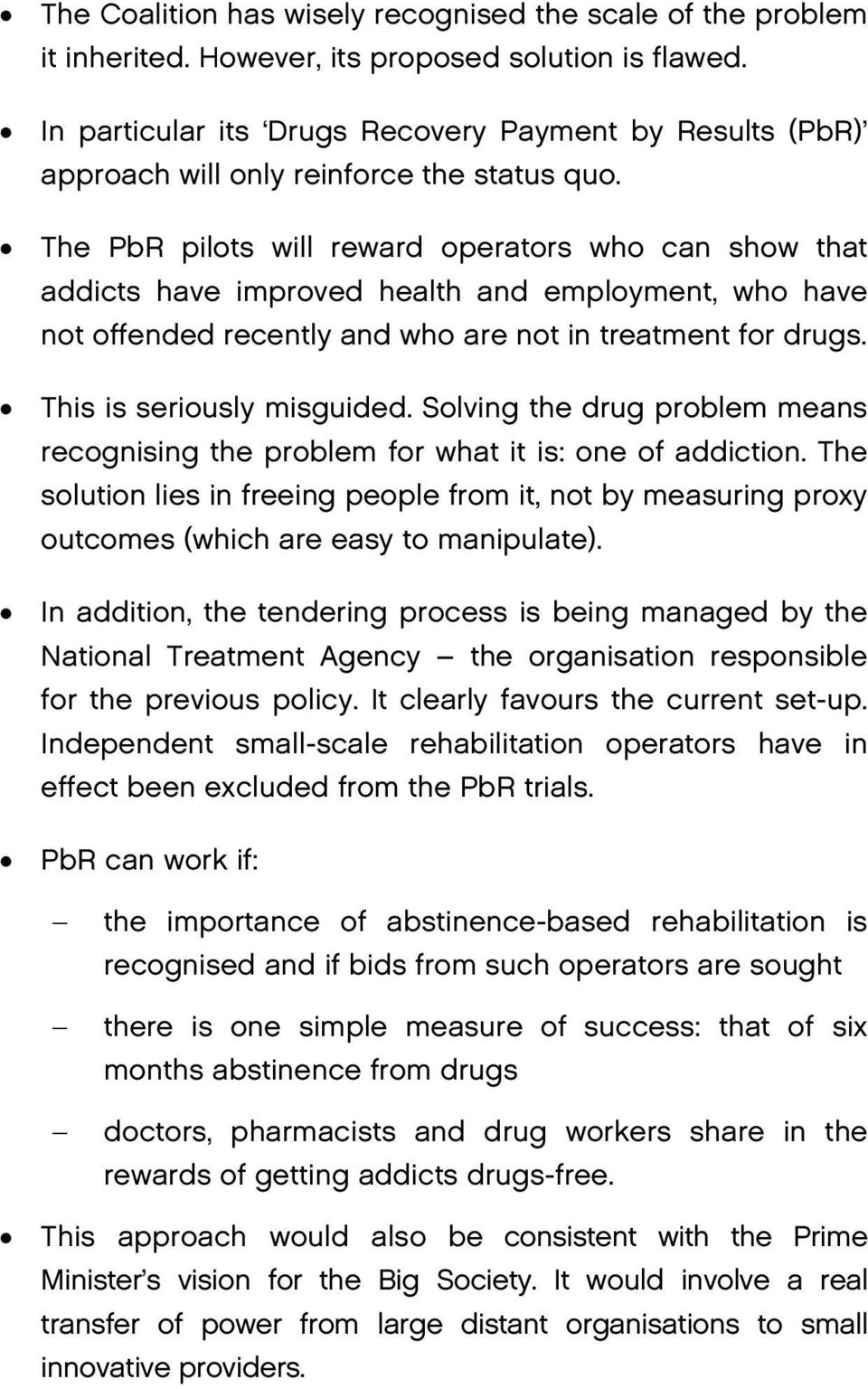 The PbR pilots will reward operators who can show that addicts have improved health and employment, who have not offended recently and who are not in treatment for drugs. This is seriously misguided.