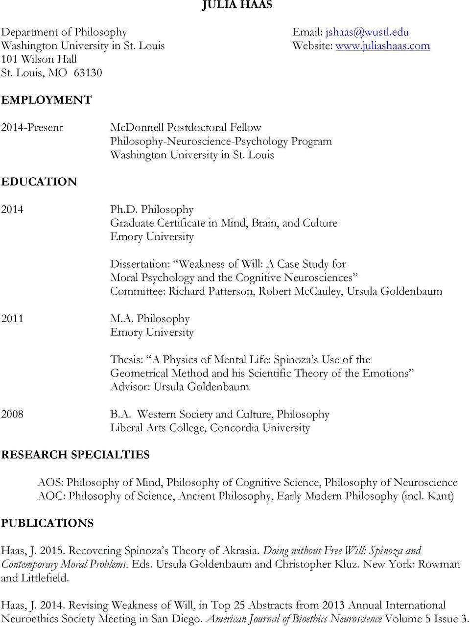 A. Philosophy Emory University Dissertation: Weakness of Will: A Case Study for Moral Psychology and the Cognitive Neurosciences Committee: Richard Patterson, Robert McCauley, Ursula Goldenbaum