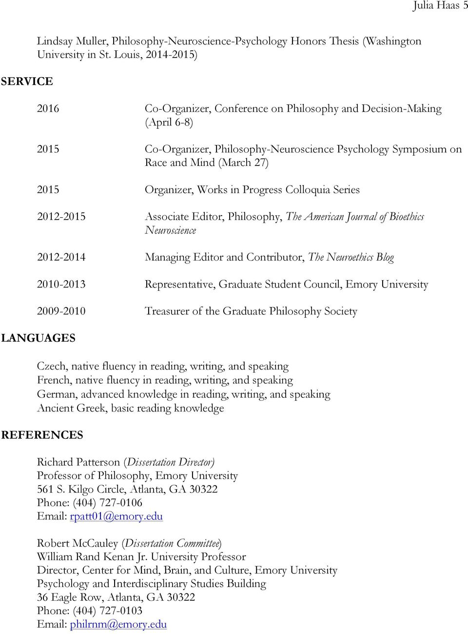 Organizer, Works in Progress Colloquia Series 2012-2015 Associate Editor, Philosophy, The American Journal of Bioethics Neuroscience 2012-2014 Managing Editor and Contributor, The Neuroethics Blog