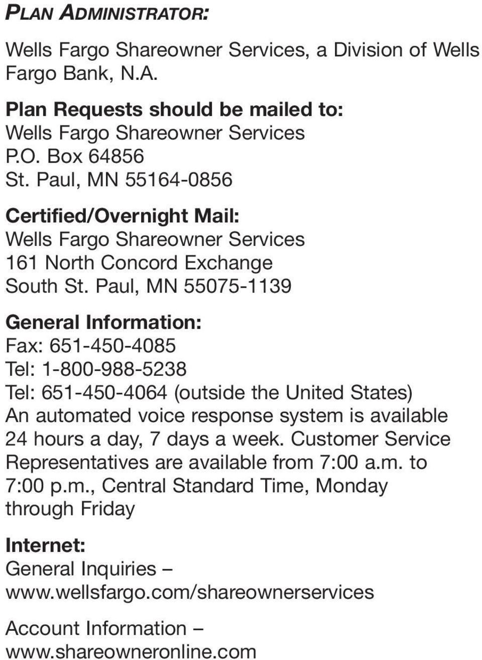 Paul, MN 55075-1139 General Information: Fax: 651-450-4085 Tel: 1-800-988-5238 Tel: 651-450-4064 (outside the United States) An automated voice response system is available 24 hours